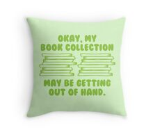 Okay, my BOOK COLLECTION may be getting out of hand Throw Pillow
