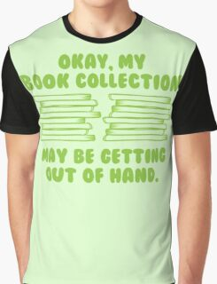 Okay, my BOOK COLLECTION may be getting out of hand Graphic T-Shirt