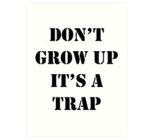 Don't Grow Up It's A Trap, Funny Quotes Art Print