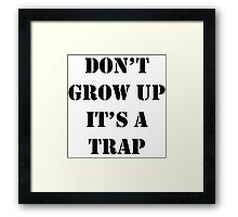 Don't Grow Up It's A Trap, Funny Quotes Framed Print