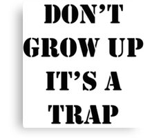 Don't Grow Up It's A Trap, Funny Quotes Canvas Print