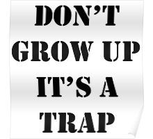 Don't Grow Up It's A Trap, Funny Quotes Poster