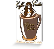 coffee culies ,gamer girl,hot,sweet,and hard to defeat Greeting Card