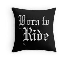 Born to Ride, Motor Bike, Bike, Cycle, Hells Angel, Biker Throw Pillow