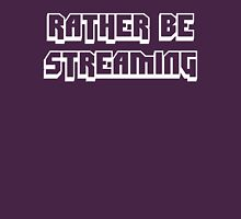 Rather be Streaming T-Shirt Unisex T-Shirt