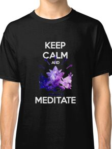 Keep Calm and Meditate! Classic T-Shirt