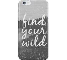 Find your Wild iPhone Case/Skin