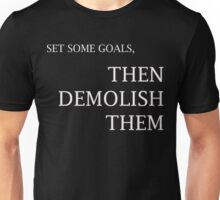 Set Some Goals, Then Demolish Them Unisex T-Shirt
