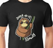 Just Do It Slowly Shirt Unisex T-Shirt