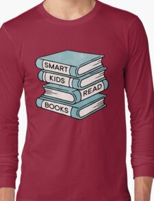 Smart Kids Read Books - book lover gift inspirational quote Long Sleeve T-Shirt