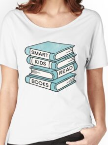 Smart Kids Read Books - book lover gift inspirational quote Women's Relaxed Fit T-Shirt