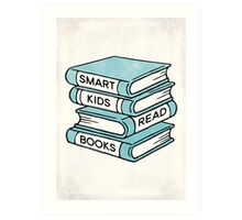 Smart Kids Read Books - book lover gift inspirational quote Art Print