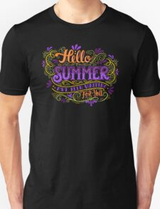 Hello summer. I have been waiting for you.  Unisex T-Shirt