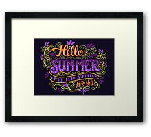 Hello summer. I have been waiting for you.  Framed Print