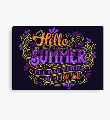 Hello summer. I have been waiting for you.  Canvas Print