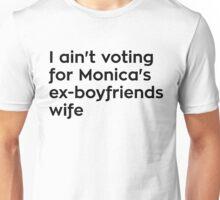 I Ain't Voting For Monica's Ex-boyfriends Wife Unisex T-Shirt