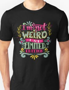 I'm not weird, I am limited edition. Unisex T-Shirt