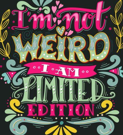 I'm not weird, I am limited edition. Sticker