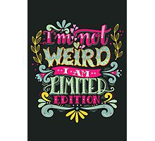 I'm not weird, I am limited edition. Photographic Print