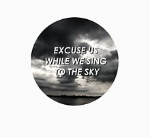 excuse us while we sing to the sky Unisex T-Shirt