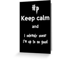 Keep calm and i solemnly swear i'm up to no good Greeting Card