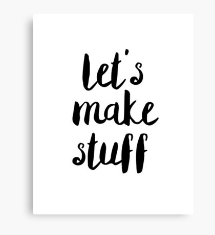 Motivational Quote Let's Make Stuff Creativity Typography Saying Canvas Print
