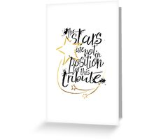 the Stars are not in Position! Greeting Card