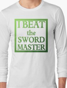 I Beat the Sword Master Long Sleeve T-Shirt
