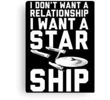 I want a Star ship not a relationship Canvas Print