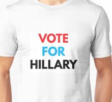 VOTE FOR HILLARY Unisex T-Shirt