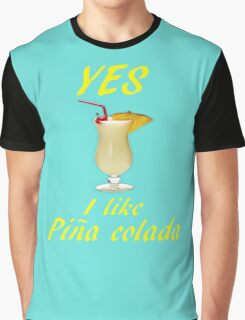 YES I LIKE PINA COLADA Graphic T-Shirt