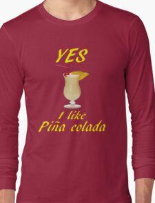 YES I LIKE PINA COLADA Long Sleeve T-Shirt