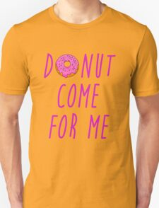 Donut come for me T-Shirt
