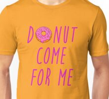 Donut come for me Unisex T-Shirt
