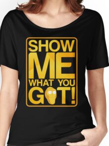 SHOW ME WHAT YOU GOT! Women's Relaxed Fit T-Shirt