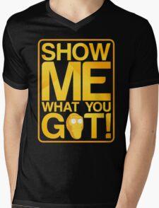 SHOW ME WHAT YOU GOT! Mens V-Neck T-Shirt
