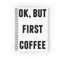 OK BUT FIRST COFFEE Spiral Notebook