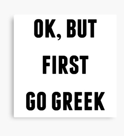 OK BUT FIRST GO GREEK Canvas Print