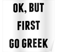 OK BUT FIRST GO GREEK Poster