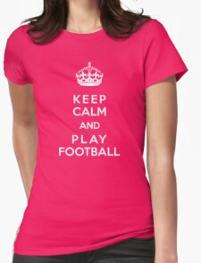 Keep Calm and play football Womens Fitted T-Shirt