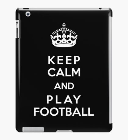 Keep Calm and play football iPad Case/Skin