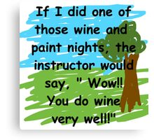 Drink wine better than you paint a picture Canvas Print