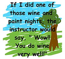 Drink wine better than you paint a picture Photographic Print