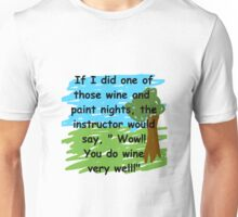 Drink wine better than you paint a picture Unisex T-Shirt