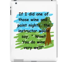 Drink wine better than you paint a picture iPad Case/Skin