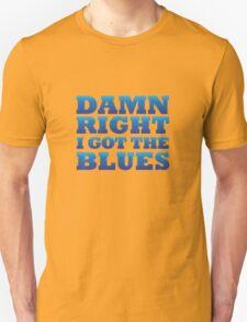 damn right I got the blues Unisex T-Shirt