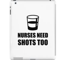 Nurses Need Shots Too iPad Case/Skin