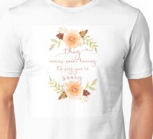 Thug Means Never Having To Say You're Sorry Unisex T-Shirt