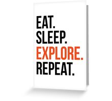 eat sleep explore repeat Greeting Card