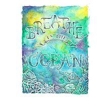 Breathe In The Ocean Photographic Print